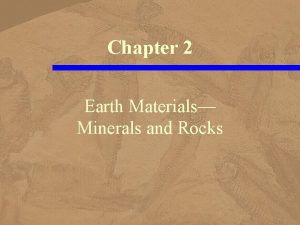 Chapter 2 Earth Materials Minerals and Rocks Earth