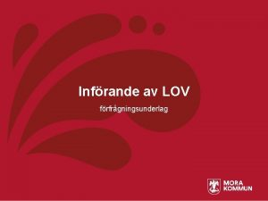 Infrande av LOV frfrgningsunderlag Bakgrund LOV Idag har