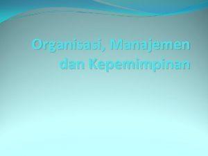 Organisasi Manajemen dan Kepemimpinan HUBUNGAN ORGANISASI MANAJER DAN