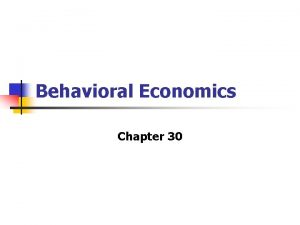 Behavioral Economics Chapter 30 What Is Behavioral Economics