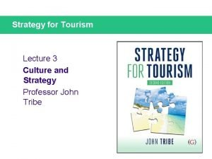Strategy for Tourism Lecture 3 Culture and Strategy