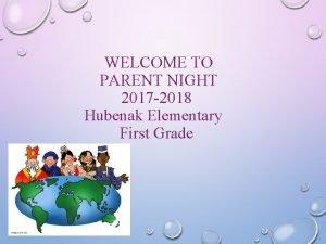 WELCOME TO PARENT NIGHT 2017 2018 Hubenak Elementary
