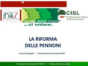 LA RIFORMA DELLE PENSIONI Saverio Petragallo Unit Operativa