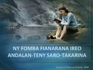 NY FOMBA FIANARANA IREO ANDALANTENY SAROTAKARINA Lesona 12