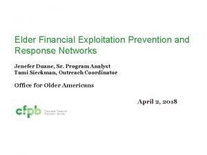 Elder Financial Exploitation Prevention and Response Networks Jenefer