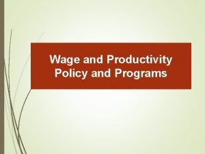 Wage and Productivity Policy and Programs Minimum Wage
