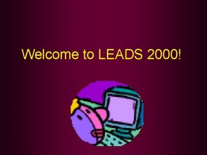 Welcome to LEADS 2000 LEADS 2000 Steve Miller
