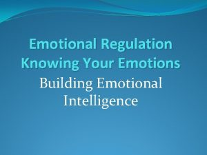 Emotional Regulation Knowing Your Emotions Building Emotional Intelligence