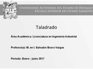 Taladrado rea Acadmica Licenciatura en Ingeniera Industrial Profesora