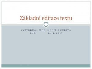 Zkladn editace textu VYTVOILA MGR MARIE KARDOV DNE