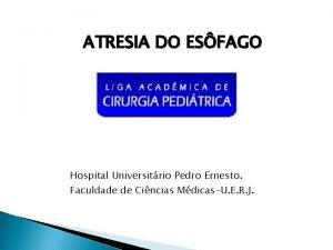 ATRESIA DO ESFAGO Hospital Universitrio Pedro Ernesto Faculdade