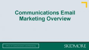 Communications Email Marketing Overview Office of Communications and