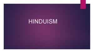 HINDUISM HINDUISMEN GUDSSYN Inom hinduismen finns det mnga