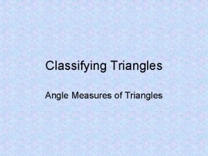 Classifying Triangles Angle Measures of Triangles Triangle A