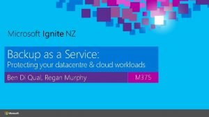 Backup as a Service Protecting your datacentre cloud