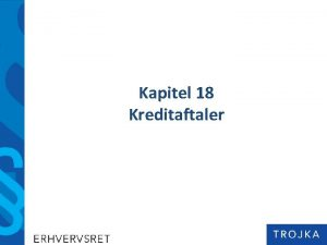 Kapitel 18 Kreditaftaler Kapitel 18 Kreditaftaler 1 2