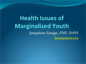 Health Issues of Marginalized Youth Josephine Ensign FNP