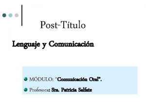 PostTtulo Lenguaje y Comunicacin MDULO Comunicacin Oral Profesora