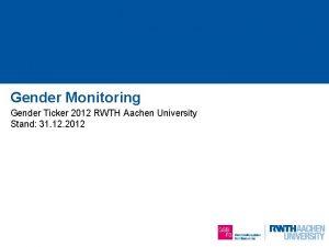 Gender Monitoring Gender Ticker 2012 RWTH Aachen University