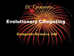Dr T presents Evolutionary Computing Computer Science 348