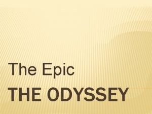 The Epic THE ODYSSEY THE ODYSSEY OBJECTIVES WHAT