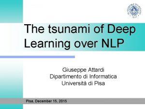The tsunami of Deep Learning over NLP Giuseppe