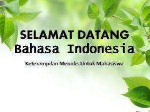 SELAMAT DATANG Bahasa Indonesia Keterampilan Menulis Untuk Mahasiswa