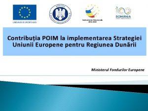 Contribuia POIM la implementarea Strategiei Uniunii Europene pentru