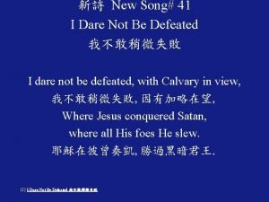 New Song 41 I Dare Not Be Defeated