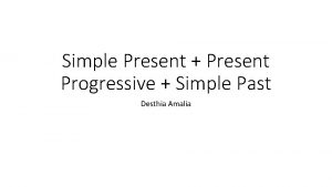 Simple Present Present Progressive Simple Past Desthia Amalia