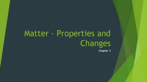 Matter Properties and Changes Chapter 3 Changes in