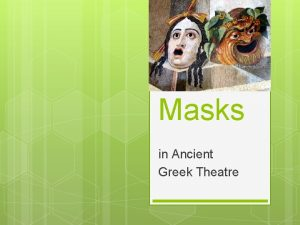 Masks in Ancient Greek Theatre Role of Masks