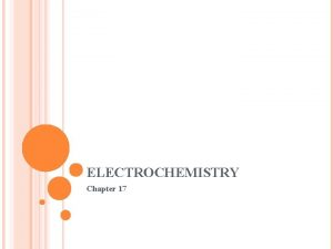 ELECTROCHEMISTRY Chapter 17 WHAT IS ELECTROCHEMISTRY Electrochemistry is