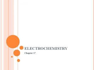 ELECTROCHEMISTRY Chapter 17 WHAT IS ELECTROCHEMISTRY Electrochemistry is