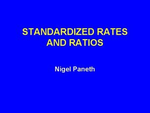 STANDARDIZED RATES AND RATIOS Nigel Paneth MORTALITY RATES