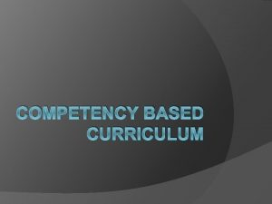 COMPETENCY BASED CURRICULUM What is the rationale There