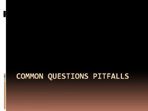 COMMON QUESTIONS PITFALLS Review Questions Type of Questions