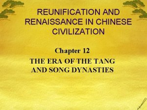 REUNIFICATION AND RENAISSANCE IN CHINESE CIVILIZATION Chapter 12