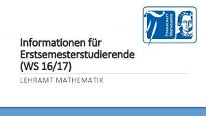 Informationen fr Erstsemesterstudierende WS 1617 LEHRAMT MATHEMATIK Inhalt