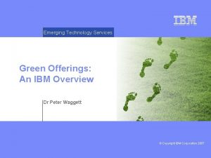 Emerging Technology Services Green Offerings An IBM Overview