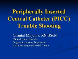 Peripherally Inserted Central Catheter PICC Trouble Shooting Chantal