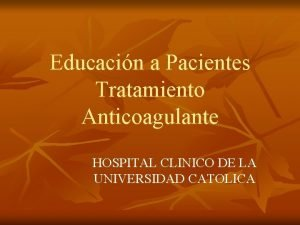 Educacin a Pacientes Tratamiento Anticoagulante HOSPITAL CLINICO DE