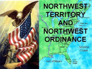 NORTHWEST TERRITORY AND NORTHWEST ORDINANCE WHEN THE UNITED