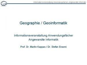 Informationsveranstaltung Anwendungsfcher Angewandte Informatik Geographie Geoinformatik Informationsveranstaltung Anwendungsfcher