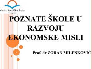 POZNATE KOLE U RAZVOJU EKONOMSKE MISLI 1 Prof