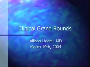 Clinical Grand Rounds Allison Liddell MD March 10