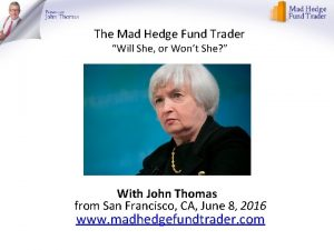 The Mad Hedge Fund Trader Will She or
