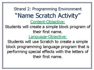 Strand 2 Programming Environment Name Scratch Activity ContentObjective