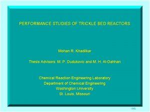 PERFORMANCE STUDIES OF TRICKLE BED REACTORS Mohan R
