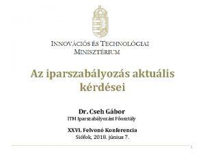 Az iparszablyozs aktulis krdsei Dr Cseh Gbor ITM